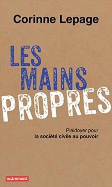 Les mains propres, Corinne Lepage, Autrenent (2014).