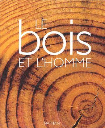 (c) Le bois et l'homme, de Bruno Goffi, Jean-Luc Ansel, Michel Beauvais, Jean-Pierre Becué  - Nathan - ISBN 2-09-261048-1