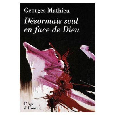 Georges Mathieu Désormais seul face à Dieu - L'Age d'Homme - 1998.