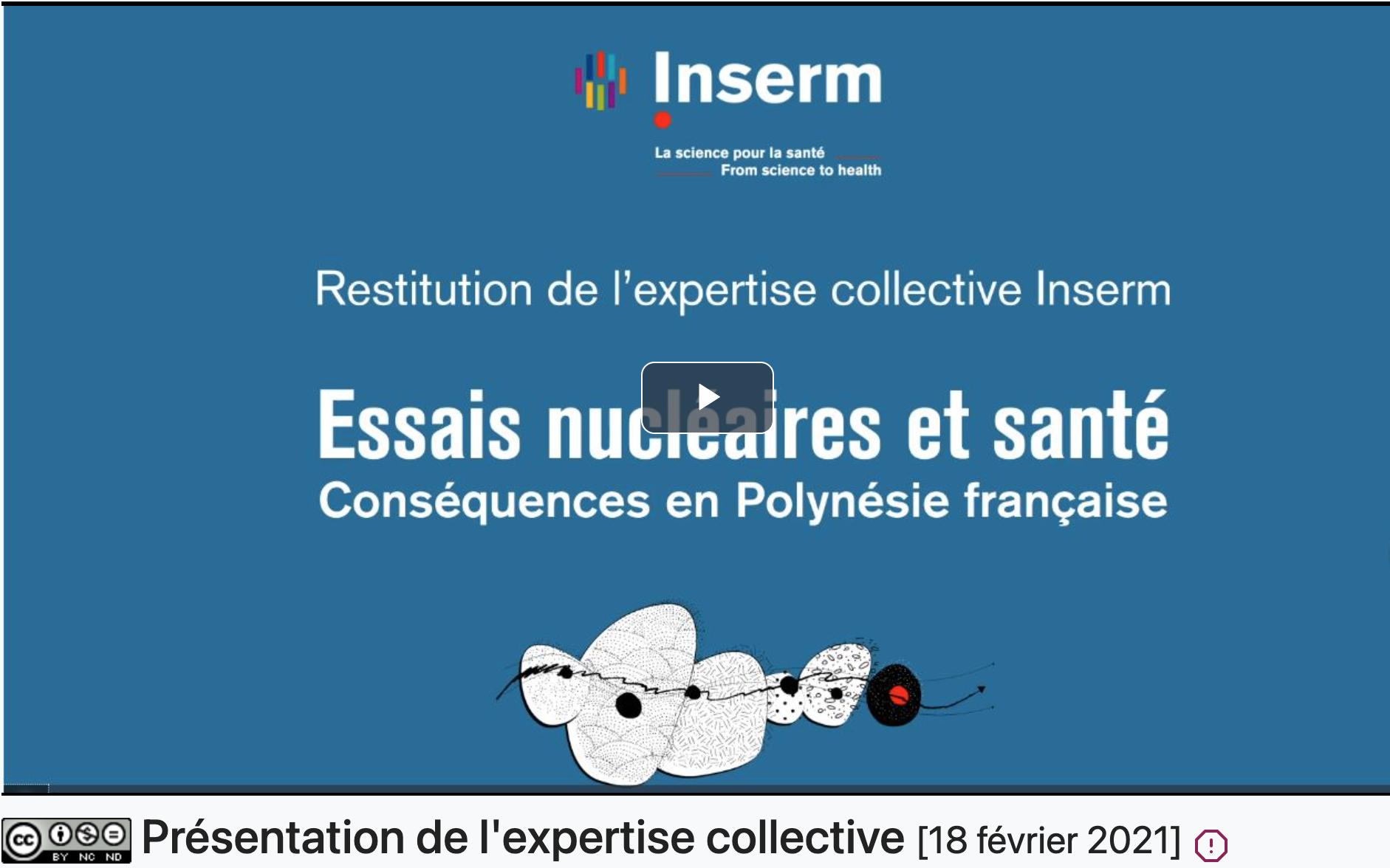 La première des quatre vidéos de l'INSERM - Conséquences sanitaires des Essais nucleaires en Polynésie française - le rapport du Pôle Expertise de l'INSERM le 18 février 2021 sur Essais nucléaires et santé - Conséquences en Polynésie française.