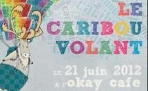 """21 juin 2012 : Fête de la musique avec """"LE CARIBOU VOLANT"""" au """"O'kai Café"""""""